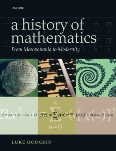 A History of Mathematics. From Mesopotamia to Modernity.: HODGKIN, L.,