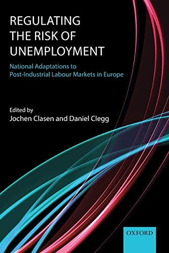 9780199676934: Regulating the Risk of Unemployment: National Adaptations to Post-Industrial Labour Markets in Europe