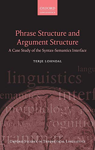 9780199677115: Phrase Structure and Argument Structure: A Case Study of the Syntax-Semantics Interface (Oxford Studies in Theoretical Linguistics)
