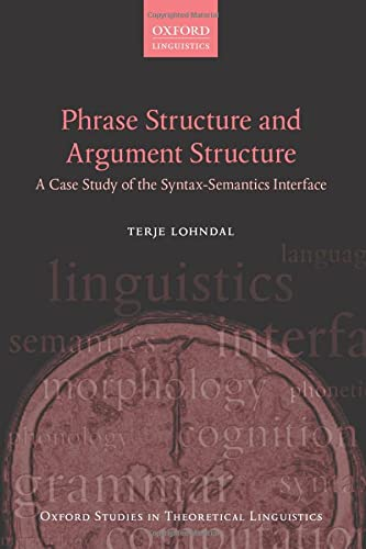 9780199677122: Phrase Structure and Argument Structure: A Case Study of the Syntax-Semantics Interface (Oxford Studies in Theoretical Linguistics)