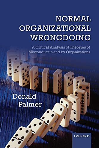 9780199677429: Normal Organizational Wrongdoing: A Critical Analysis of Theories of Misconduct in and by Organizations