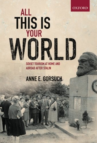 9780199677931: All This is Your World: Soviet Tourism at Home and Abroad after Stalin (Oxford Studies in Modern European History)