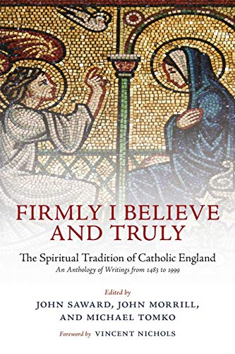 Firmly I Believe and Truly. The Spiritual Tradition of Catholic England.: SAWARD, J. M.,