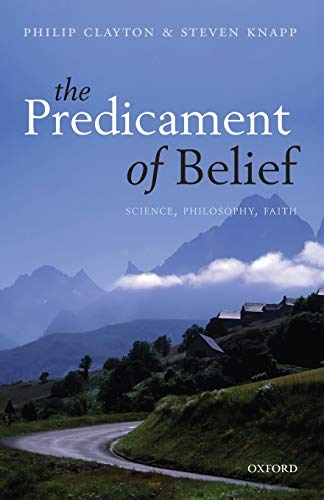 The Predicament of Belief. Science, Philosophy, and Faith.: CLAYTON, P. K.,