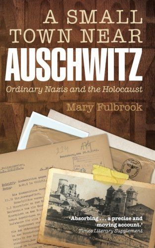 9780199679256: A Small Town Near Auschwitz: Ordinary Nazis and the Holocaust