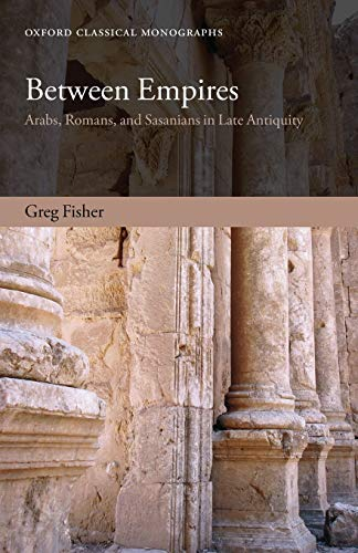 9780199679317: Between Empires: Arabs, Romans, and Sasanians in Late Antiquity (Oxford Classical Monographs)