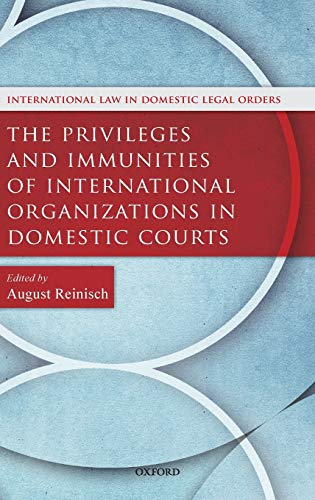 9780199679409: The Privileges and Immunities of International Organizations in Domestic Courts (International Law and Domestic Legal Orders)