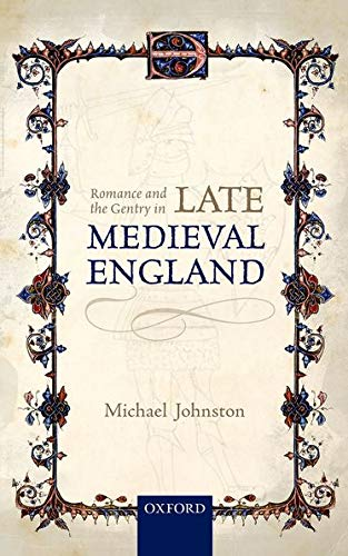 Romance and the Gentry in Late Medieval England.: JOHNSTON, M.,