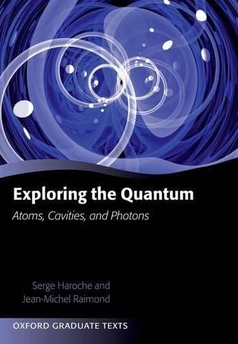 9780199680313: Exploring the Quantum: Atoms, Cavities, and Photons (Oxford Graduate Texts)