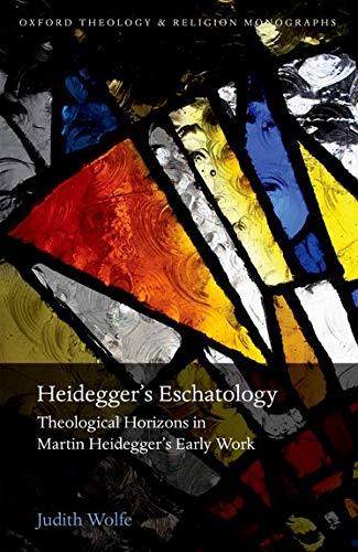 9780199680511: Heidegger's Eschatology: Theological Horizons in Martin Heidegger's Early Work (Oxford Theology and Religion Monographs)