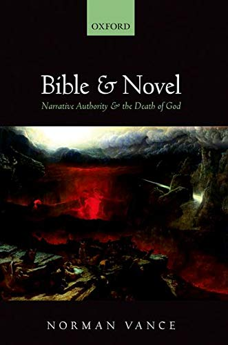 Bible and Novel: Narrative Authority and the Death of God (Hardback): Norman Vance