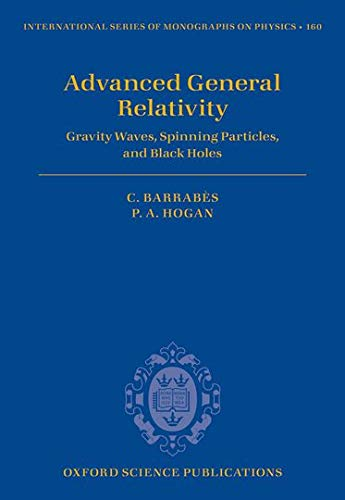 Advanced General Relativity: Gravity Waves, Spinning Particles, and Black Holes (International ...