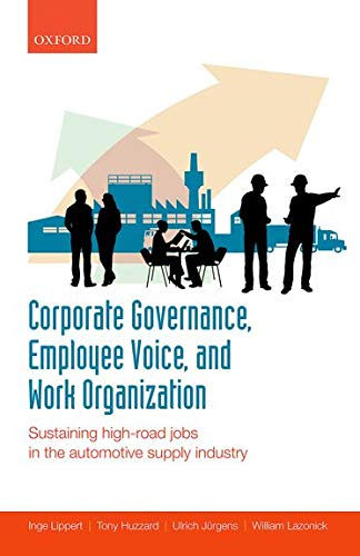 9780199681075: Corporate Governance, Employee Voice, and Work Organization: Sustaining High-Road Jobs in the Automotive Supply Industry