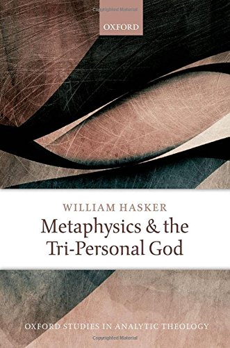 Metaphysics and the Tri-Personal God.: HASKER, W.,