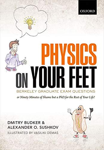9780199681655: Physics on Your Feet: Berkeley Graduate Exam Questions: or Ninety Minutes of Shame but a PhD for the Rest of Your Life!