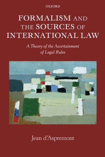 9780199682263: Formalism and the Sources of International Law: A Theory of the Ascertainment of Legal Rules