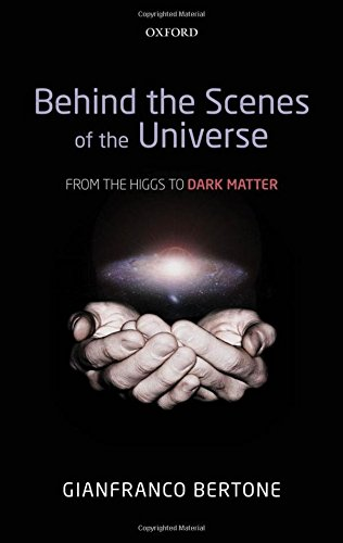 9780199683086: Behind the Scenes of the Universe: From the Higgs to Dark Matter