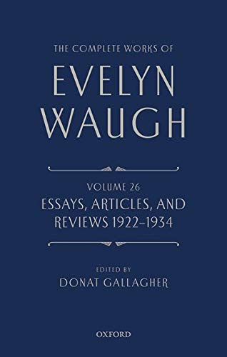 9780199683444: The Complete Works of Evelyn Waugh: Essays, Articles, and Reviews 1922-1934: Volume 26