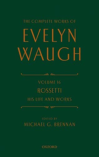 The Complete Works of Evelyn Waugh: Rossetti: Evelyn Waugh