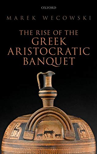 9780199684014: The Rise of the Greek Aristocratic Banquet