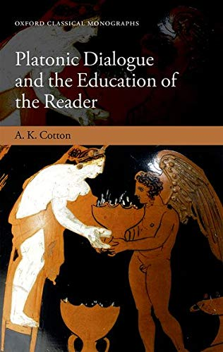 Platonic Dialogue and the Education of the Reader.: COTTON, A. K.,