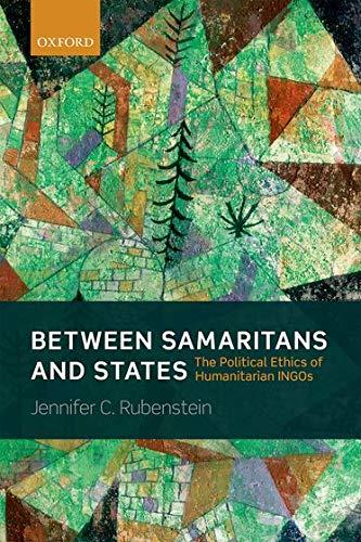 9780199684106: Between Samaritans and States: The Political Ethics of Humanitarian INGOs