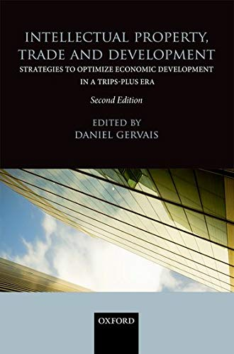 Intellectual Property, Trade and Development: Strategies to: Daniel J. Gervais