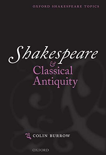 9780199684786: Shakespeare and Classical Antiquity (Oxford Shakespeare Topics)