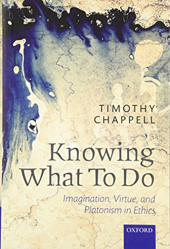 9780199684854: Knowing What To Do: Imagination, Virtue, and Platonism in Ethics