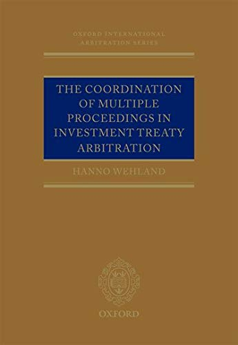 The Coordination of Multiple Proceedings in Investment Treaty Arbitration (Hardback): Hanno Wehland