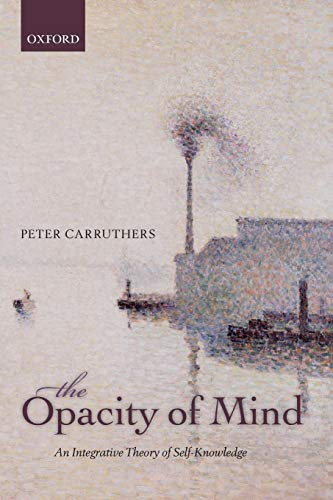 9780199685141: The Opacity of Mind: An Integrative Theory of Self-Knowledge