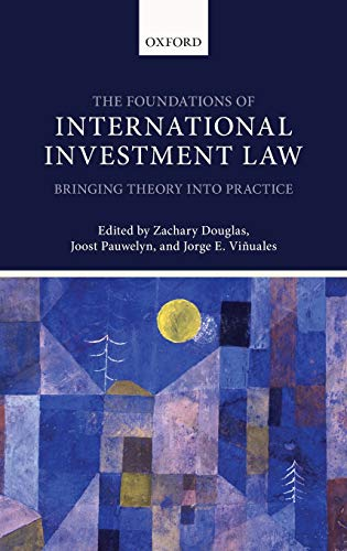 9780199685387: Foundations of International Investment Law: Bringing Theory Into Practice