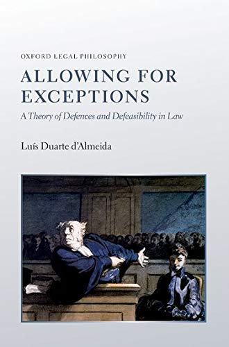 9780199685783: Allowing for Exceptions: A Theory of Defences and Defeasibility in Law (Oxford Legal Philosophy)