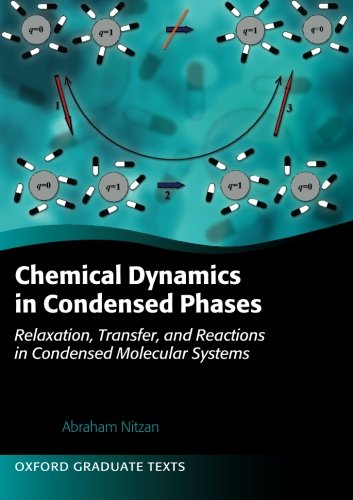 9780199686681: Chemical Dynamics in Condensed Phases: Relaxation, Transfer, and Reactions in Condensed Molecular Systems (Oxford Graduate Texts)