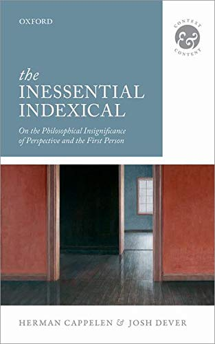 9780199686742: The Inessential Indexical: On the Philosophical Insignificance of Perspective and the First Person (Context & Content)