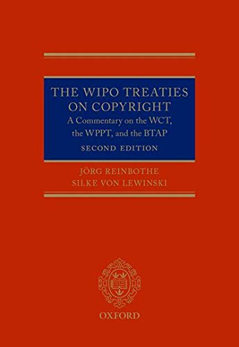 The WIPO Treaties on Copyright: A Commentary on the WCT, the WPPT, and the BTAP: Jorg Reinbothe; ...