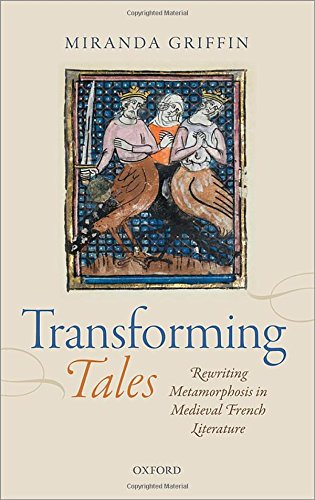 Transforming Tales. Rewriting Metamorphosis in Medieval French Literature.: GRIFFIN, M.,