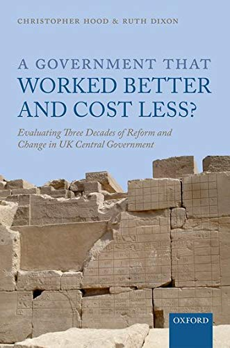 9780199687022: A Government that Worked Better and Cost Less?: Evaluating Three Decades of Reform and Change in UK Central Government