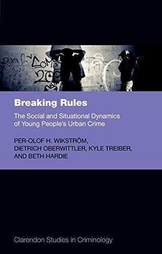 9780199687091: Breaking Rules: The Social And Situational Dynamics Of Young People's Urban Crime (Clarendon Studies In Criminology)