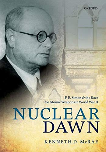 9780199687183: Nuclear Dawn: F. E. Simon and the Race for Atomic Weapons in World War II