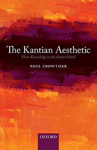 The Kantian Aesthetic: From Knowledge to the Avant-Garde: Crowther, Paul
