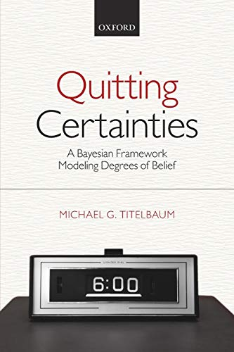 9780199687602: Quitting Certainties: A Bayesian Framework Modeling Degrees of Belief