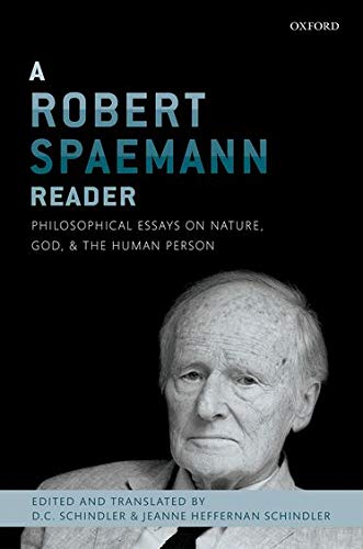 9780199688050: A Robert Spaemann Reader: Philosophical Essays on Nature, God, and the Human Person