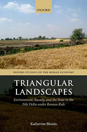 9780199688722: Triangular Landscapes: Environment, Society, and the State in the Nile Delta under Roman Rule (Oxford Studies on the Roman Economy)