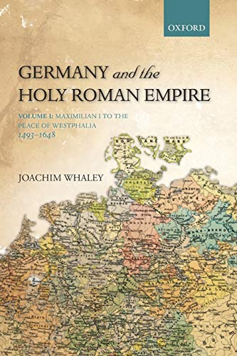 9780199688821: Germany and the Holy Roman Empire: Volume I: Maximilian I to the Peace of Westphalia, 1493-1648 (Oxford History of Early Modern Europe) (Volume 1)