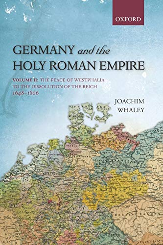 9780199688838: Germany and the Holy Roman Empire: Volume II: The Peace of Westphalia to the Dissolution of the Reich, 1648-1806 (Oxford History of Early Modern Europe) (Volume 2)