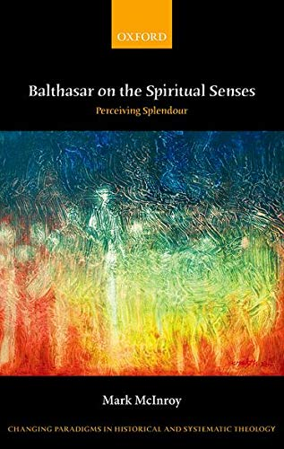 9780199689002: Balthasar on the Spiritual Senses: Perceiving Splendour (Changing Paradigms in Historical and Systematic Theology)