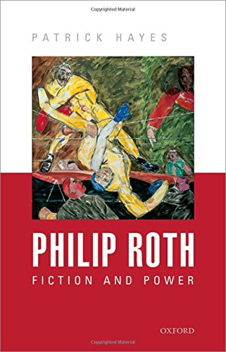 Philip Roth: Fiction and Power (Hardback): Patrick Hayes