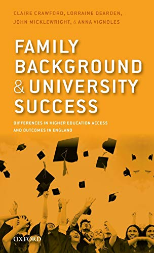 9780199689132: Family Background and University Success: Differences in Higher Education Access and Outcomes in England