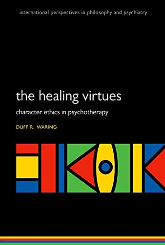9780199689149: The Healing Virtues: Character Ethics in Psychotherapy (International Perspectives in Philosophy and Psychiatry)